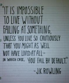 It's impossible to live without failing at something.