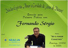 Núcleo Espírita Amor e Caridade de Jesus de Nazaré - NEACJN, Convida para sua palestra pública com Fernando Sérgio - Duque de Caxias - RJ - http://www.agendaespiritabrasil.com.br/2015/10/06/nucleo-espirita-amor-e-caridade-de-jesus-de-nazare-neacjn-convida-para-sua-palestra-publica-com-fernando-sergio-duque-de-caxias-rj/