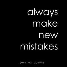 Always Make New Mistakes