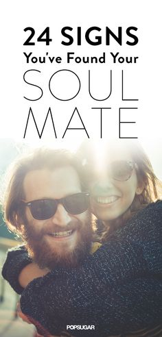 Absolutely! J <3 24 Signs You've Found Your Soul Mate