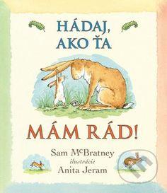 Martinus.sk > Knihy: Hádaj, ako ťa mám rád! (Sam McBratney)