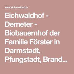 Eichwaldhof - Demeter - Biobauernhof der Familie Förster in Darmstadt, Pfungstadt, Brandschneise Darmstadt, Agriculture, Woodland Forest
