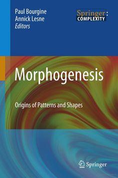 Morphogenesis: Origins of Patterns and Shapes - 3642423744 9783642423741 - 3642131735 9783642131738: NHBS: Paul Bourgine, Annick Lesne