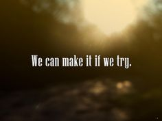 we can make it if we try - Google Search