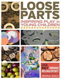 """""""Loose parts possess infinite play possibilities. They offer multiple rather than single outcomes: no specific set of directions accompanies them; no single result is inevitable."""""""