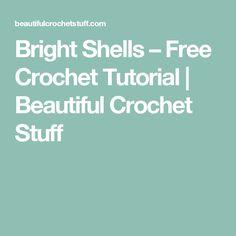 Bright Shells – Free Crochet Tutorial | Beautiful Crochet Stuff