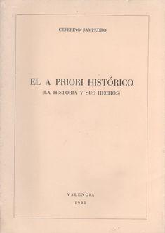 Sampedro, Ceferino --- El A priori histórico : la historia y sus hechos --- Valencia : [s.n.], 1990  (Valencia : Artes Gráficas Soler)