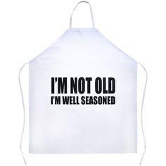 I'm Not Old I'm Well Seasoned White Apron   Sarcastic Me