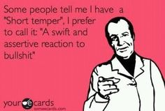 Some people tell me I have a short temper ...
