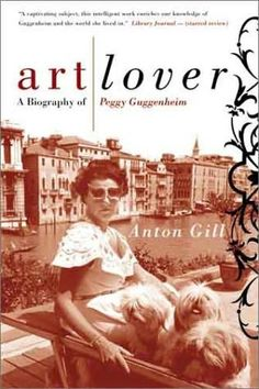 Art Lover  book cover of Peggy Guggenheim   A Biography     by    Anton Gill