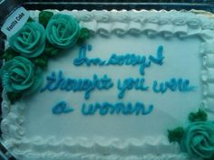 """""""I'm sorry I thought you were a woman"""" Oh, that's terrible!"""