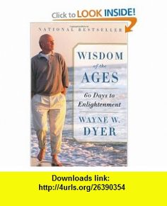 Wisdom of the Ages 60 Days to Enlightenment (9780060929695) Wayne W. Dyer , ISBN-10: 0060929693  , ISBN-13: 978-0060929695 ,  , tutorials , pdf , ebook , torrent , downloads , rapidshare , filesonic , hotfile , megaupload , fileserve