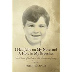 """#BookReview of #IHadJellyonMyNoseAndaHoleinMyBreeches from #ReadersFavorite - https://readersfavorite.com/book-review/i-had-jelly-on-my-nose-and-a-hole-in-my-breeches  Reviewed by Claudia Coffey for Readers' Favorite  In I Had Jelly on my Nose and a Hole in my Breeches, Robert McNally begins part one of his three-book trilogy with, """"Dad, Mom, my sister Judy and I lived in the """"little red house"""" on Crematory."""" Robert was born in October 1932, and by his third birthday had learned about death…"""