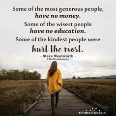 Some Of The Most Generous People, Have No Money - The Minds Journal Wisdom Quotes, Quotes To Live By, Life Quotes, Deep Quotes, Strong Quotes, Change Quotes, Attitude Quotes, Quotes Quotes, Relationship Quotes