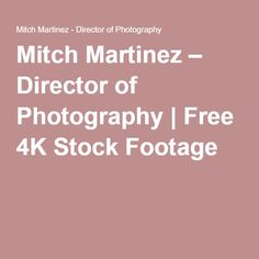 Mitch Martinez – Director of Photography | Free 4K Stock Footage
