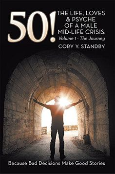 50!   THE LIFE, LOVES & PSYCHE OF A MALE MID-LIFE CRISIS  Volume 1 - The Journey  - Kindle edition by Cory Y. Standby. Literature & Fiction Kindle eBooks @
