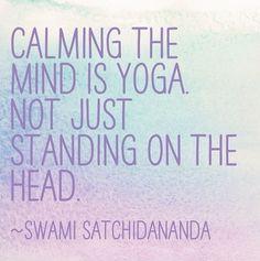 """Calming the mind is yoga.  Not just standing on the head"" - Swami Satchidananda #yoga #inspiration #bikram #Fairfax www.bikramyogafairfax.com"