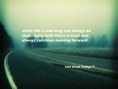 while life's road may not always be clear, have faith there is road and always continue moving forward #faith #quotes #inspiration #motivation #dailyquotes #wordsforlife #livegreattoday