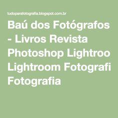 Baú dos Fotógrafos - Livros Revista Photoshop Lightroom Fotografia