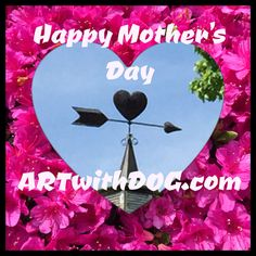Happy Mother's Day! From ArtwithDog.com #mother #Mothersday #mom #love #spring #summer #flowers