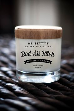 Ms. Betty's Original Bad Ass Bitch Scented Soy Candle by BadAssCandles on Etsy https://www.etsy.com/listing/159190197/ms-bettys-original-bad-ass-bitch-scented