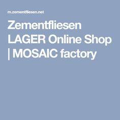 Zementfliesen LAGER Online Shop | MOSAIC factory Mosaic, Shopping, Patio, Diy, Wallpapers, House, Mosaics, Mosaic Art