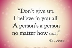 "Dr. Seuss - Google+ - ""Don't give up. I believe in you all. A person's a person…"