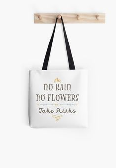 """Buy """"No Rain No Flowers - Take Risks"""" Tote Bags #redbubble #quotes #totebags #sayings #motivation"""