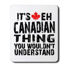 Canadian Thing Shot Glass by DesignaDivaGifts - CafePress Canadian Facts, Canadian Things, I Am Canadian, Canada Day Pictures, Gaming Station, Canada Eh, True North, Custom Mouse Pads, Sign Quotes