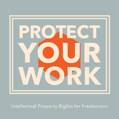 Intellectual Property Rights for Freelancers (via @Freelancers Union)
