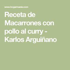 Receta de Macarrones con pollo al curry - Karlos Arguiñano Menu, Chicken Curry, Cooking Recipes, Vegans, Lentils, Menu Board Design