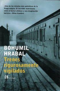 Trenes rigurosamente vigilados - Bohumil Hrabal. El Aleph, 2012. BPE Burgos, 20 ej. EN PIE DE GUERRA