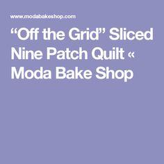 """""""Off the Grid"""" Sliced Nine Patch Quilt « Moda Bake Shop"""