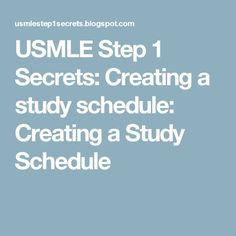 USMLE Step 1 Secrets: Creating a study schedule: Creating a Study Schedule