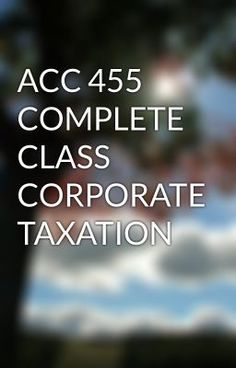 ACC 455 COMPLETE CLASS CORPORATE TAXATION #wattpad #short-story