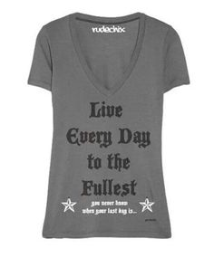 Live Every Day to the Fullest T