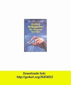 Endlich Nichtraucher. Der Ratgeber f�r Eltern. (9783442163588) Allen Carr , ISBN-10: 3442163587  , ISBN-13: 978-3442163588 ,  , tutorials , pdf , ebook , torrent , downloads , rapidshare , filesonic , hotfile , megaupload , fileserve