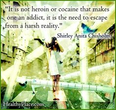 Addiction quote - It is not heroin or cocaine that makes one an addict, it is the need to escape from a harsh reality.