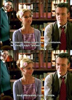 """Buffy the Vampire Slayer - Whenever Giles sends me on a mission, he always says, """"Please."""" And afterwards, I get a cookie."""