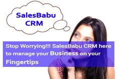 Overburdened, Overstressed, Frustrated, Unproductive? SalesBabu CRM makes your teamwork smooth, productive and Successful with fun: