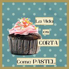 La vida es corta.. ¡Come Pastel!