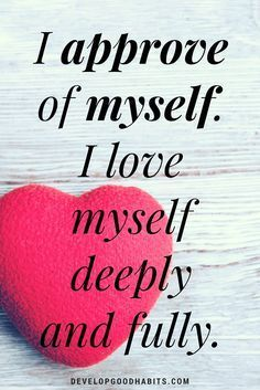 Confidence Affirmations - I approve of myself. I love myself deeply and fully.