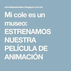 Mi cole es un museo: ESTRENAMOS NUESTRA PELÍCULA DE ANIMACIÓN