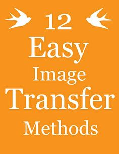 12 Easy Image Transfer Methods! Transfer your images onto virtually any surface with these techniques. via The Graphics Fairy DIY..