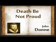 "Death, Be Not Proud - A poem by John Donne. About the poem - ""Death Be Not Proud"" is a poem by English metaphysical poet John Donne, written around 1610 and ..."