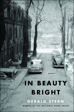 """""""he lyric poems of In Beauty Bright, although marked by the same passion and swiftness as Gerald Stern's previous work, move into an area of knowledge-even wisdom-that reflects a long life of writing, teaching, and activism. They are poems of grief and anger, but the music is delicate and moving."""""""