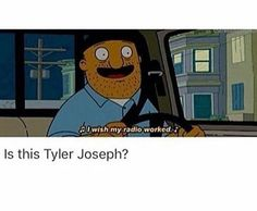 Bob's Burgers and Twenty One Pilots.. It's perfect.