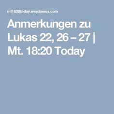 Anmerkungen zu Lukas 22, 26 – 27 | Mt. 18:20 Today