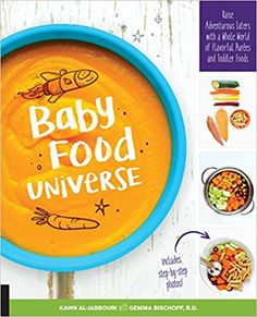 Baby Food Universe: Raise Adventurous Eaters with a Whole World of Flavorful Pur?es and Toddler Foods Kawn Al-jabbouri, Gemma Bischoff: Books Healthy Baby Food, Healthy Sweet Snacks, Toddler Meals, Kids Meals, Toddler Activities, Toddler Food, Starting Solid Foods, Recipe For 1, Snacks Under 100 Calories