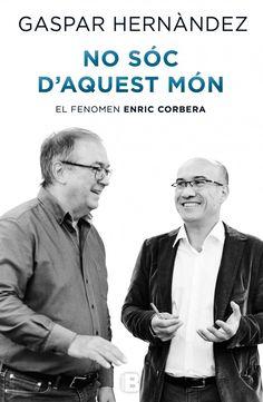 No sóc d'aquest món: el fenomen Enric Corbera / Gaspar Hernàndez. Ediciones B, 2016